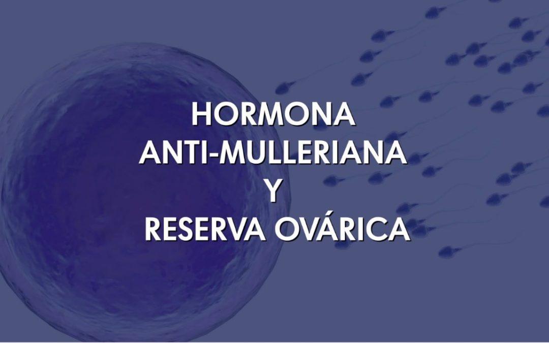 HORMONA ANTI-MULLERIANA Y RESERVA OVÁRICA