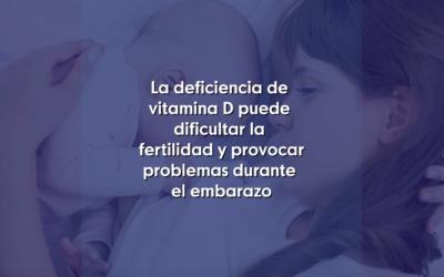 La deficiencia de vitamina D puede dificultar la fertilidad y provocar problemas durante el embarazo