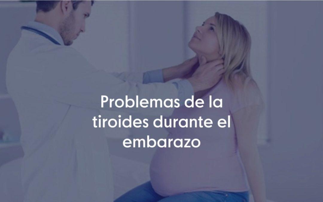 Problemas de la tiroides durante el embarazo