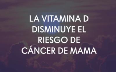 La vitamina D disminuye el riesgo de cáncer de mama